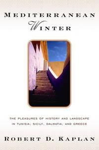 Mediterranean Winter : The Pleasures Of History And Landscape In Tunisia, Sicily, Dalmatia,and The Peloponnese