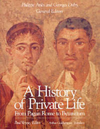 A History of Private Life - I : From Pagan Rome to Byzantium