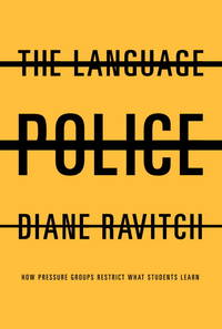 The Language Police:  How Pressure Groups Restrict What Students Learn