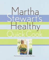 Martha Stewart's Healthy Quick Cook Four Seasons of Great Menus to Make Everyday