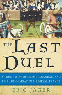 The Last Duel: a true story of crime, scandal, and trial by combat in Medieval France.
