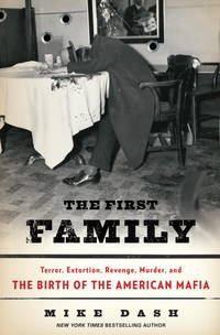 The First Family: Terror, Extortion, Revenge, Murder, and the Birth of the American Mafia