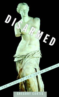 Disarmed: The Story of the Venus de Milo