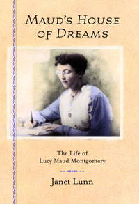 Maud's House of Dreams: The Life of Lucy Maud Montgomery