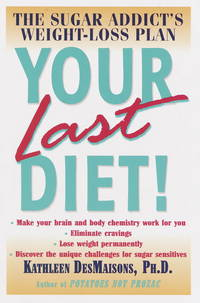 Your Last Diet! The Sugar Addict's Weight-Loss Plan