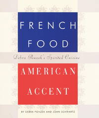 FRENCH FOOD AMERICAN ACCENT - DEBRA PONZEK'S SPIRITED CUISINE