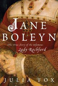 Jane Boleyn: The True Story of the Infamous Lady Rochford