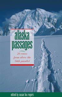 ALASKA PASSAGES: 20 VOICES FROM ABOVE THE 54TH PARALLEL