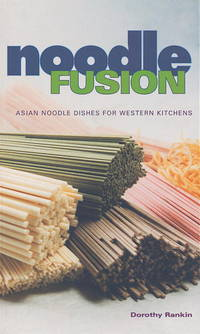 Noodle Fusion: Asian Noodle Dishes for Western Kitchens