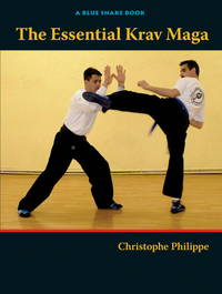 The Essential Krav Maga : Self-Defense Techniques for Everyone
