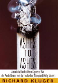 Ashes to Ashes: America's Hundred-Year Cigarette War, the Public Health, and Unabashed Triumph of Philip Morris.