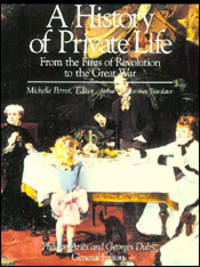 A History of Private Life - IV from the Fires of Revolution to the Great War